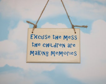 Excuse The Mess The Children Are Making Memories- Children Sign, Family Sign, Christmas Gift, Xmas Gift, Xmas.