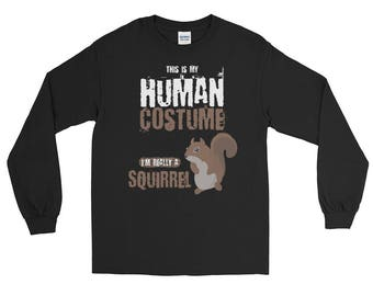 This is my Human Costume I'm really a Squirrel Long Sleeve T-Shirt, squirrel shirt, squirrel tshirt, squirrel t shirt, squirrel gift