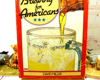 Home Brewing for Americans David Miller Beer Making Lagers Ales Stouts and Bitters 1980s