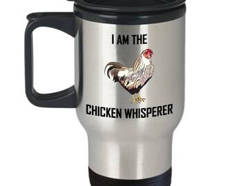 I Am The Chicken Whisperer Travel Mug Funny Chicken Lover Gift