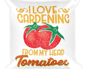 I Love Gardening From My Head Tomatoes Pillow, Funny Gardener Pillow, Garden Lover, I Love Gardening Square Pillow
