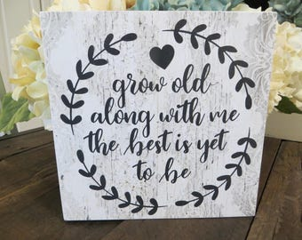 "Wood Sign, ""Grow Old Along With Me the Best is Yet to be"", Wedding Gift, Anniversary Gift, Gift for Spouse"