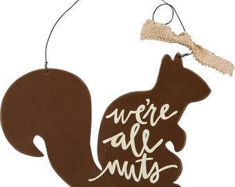 """Wooden Squirrel Hanging Sign """"We're All Nuts"""""""