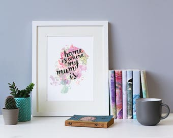 Mum Gift - Home Is Where My Mum Is - Mother's Day Gift - Mum Birthday Print - Framed Print - Watercolour Design - Literary Gifts