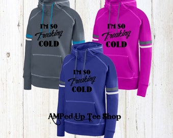 I'm So Freaking Cold Ladies Spry Hoody, I'm So Freaking Cold Sweatshirt, I'm So Freaking Cold Hoodie, Freaking Cold Sweatshirt