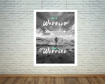 Be a Warrior Not a Worrier, Printable Art, Instant Download