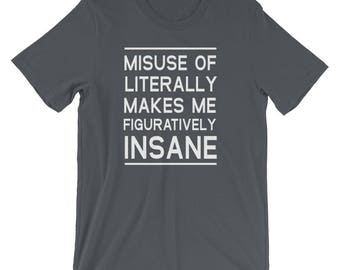 Misuse of Literally Makes Me Figuratively Insane T-Shirt