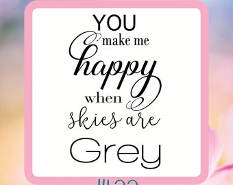 You Make Me Happy when Skies Are Grey- Reusable Craft Stencil, Decal or Board Design