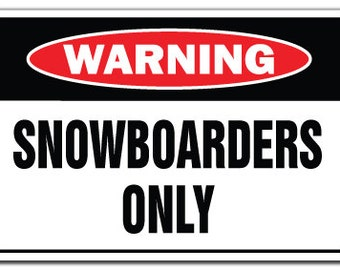 Snowboarders Only Warning Sign Gag Novelty Gift Funny Ski Skiing Snow Boarder