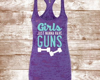 Girls Just Wanna Have Guns - Weights - Workout Shirt - Dance Mom - Dance Class - Gym - Muscles - CrossFit - Fit Mom - Ladies Clothing -Shirt