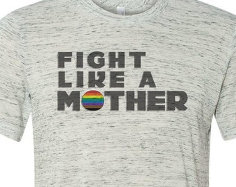 Fight Like a Mother - Pride Unisex Tee
