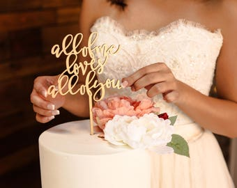 Laser Cut Cake Topper 'all of me loves all of you'/Wedding/Bridal Shower/Anniversary/I Do/Engagement