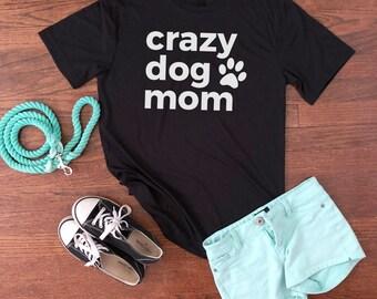 Crazy Dog Mom T-Shirt | Dog Mama Shirt | Dog Mom Tee | Fur Mom Shirt | Dog Mama Gift | Dog Mommy | Dog Lover Shirt | Dog Owner Gift