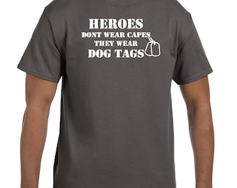 Heros don't wear capes they wear dog tags.  Custom handmade Armed forces inspired t-shirt