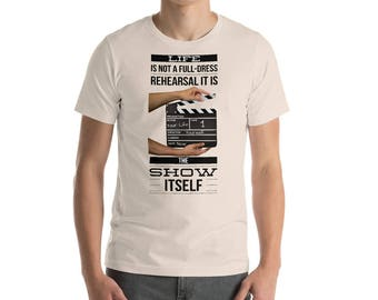 Life is Not a Full-Dress Rehearsal it is The Show Itself Positive Thinking T-Shirt