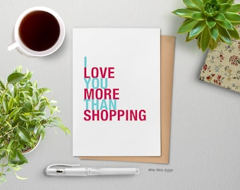 Fathers Day Card, Best Friend Birthday Card, I Love You More Than Shopping, A2 Size Greeting Card