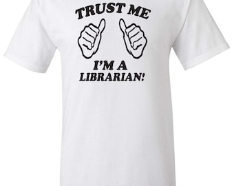 Trust Me I'm a Librarian Men Women T-Shirt