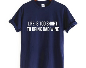 wine shirt  t shirt life is too short to drink bad wine t shirt 7 colors tee ET014