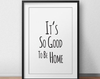 printable 'It's so good to be home' wall art , typographic print , black and white minimalistic home decor print
