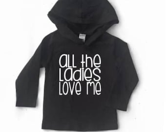 all the ladies love me, boys long sleeve hooded tee, boys long sleeve shirt, hoodie, boys winter clothes, black long sleeve shirt, t shirt
