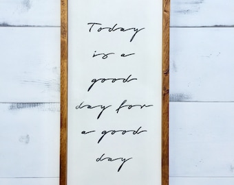 Today is a Good Day for a Good Day - Wooden Sign