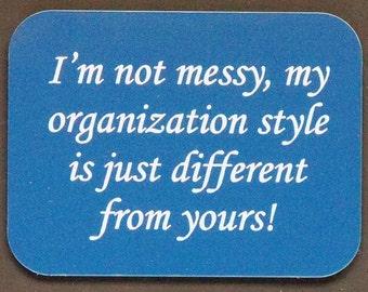 "Magnet says  ""I'm not messy..."", laser engraved, custom color"