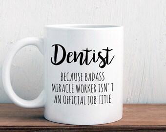 Gift for dentist, dentist mug, Badass miracle worker official job title, graduation (M413)