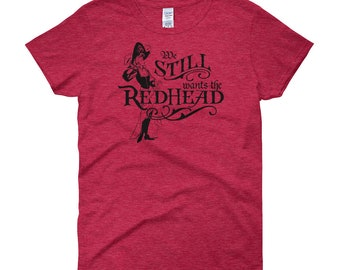 We Wants the Redhead  |  Pirates of the Caribbean WOMEN'S shirt