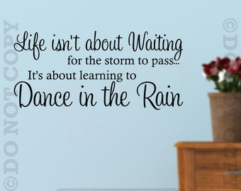 Life Isn't About Waiting It's About Learning To Dance In The Rain Vinyl Wall Decal Decor Sticker