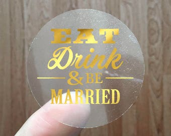 Eat Drink and be Married - Gold Foil Labels - Sticker - Seal - #15