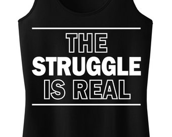 The STRUGGLE is REAL WORKOUT Tank, Workout Clothes, Workout Tanks, Gym Tank, Motivational Workout, gym, Workout Shirt, Fitness