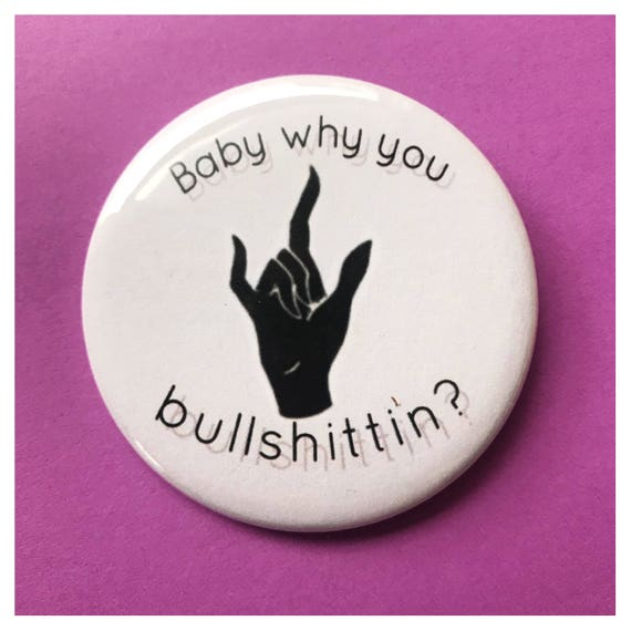 """2.25"""" Pinback Button - Baby Why You Bullshittin? Quote - Large Typography Pinback Button Badge Weird Handmade Funny Hand Pin Liar/Cheater"""
