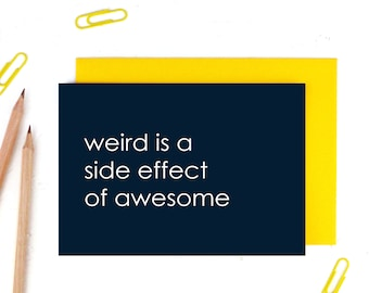 Awesome Card, Weird is a Side Effect of Awesome, Greeting Card, Weird Card, You are Awesome, Card for Friends, Card for Him, Card for Her