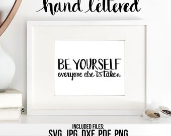 Be Yourself, Yourself Printable, Everybody SVG, Hand Lettered, Calligraphy Cut File, Graphic Overlay, Be Yourself Everybody Else is Taken