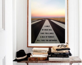 A mile of road will take you a mile, a mile of runway will take you anywhere. Aviation adventure travel art pilot gift.