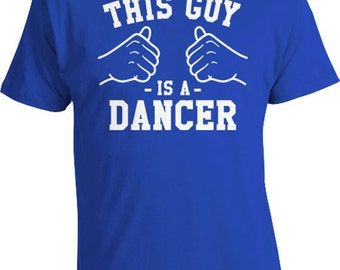 This Guy Is A Dancer T Shirt Gift For Dancer Shirt Dance Clothes Profession TShirt Dance Clothing Gifts Ideas For Him Mens Tee TGW-04