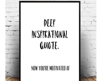 Deep Inspirational Quote - Now youre motivated AF - Humor typography wall print - A4 unframed wall art