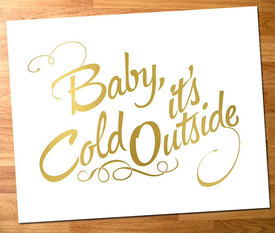 Baby it\'s Cold Outside - Art Print with Gold Foil Effect Text, Print ...