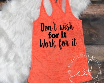 Don't Wish For It Work For It Workout Tank - Workout Tank - Fitness Tank - Burnout Workout Tank - Workout Tank  - Women's Workout Tank