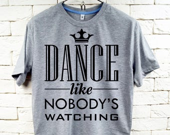 Dance like nobody's watching Gray T-Shirt For Men
