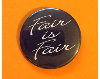Fair is Fair Button or Bottle Opener