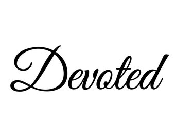 Devoted - Vinyl DIY Sign Decal - Wall Graphic - Select Color