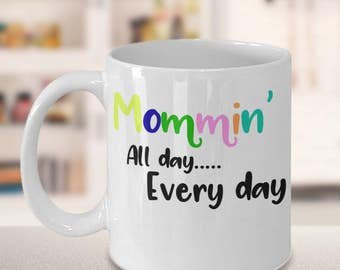 Mommin Coffee Mug - Mommin All day, Every Day - Gift for her, mom, sister, friend, wife - Momlife