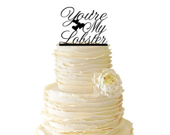 You're My Lobster With Hearts - Wedding - Bridal Shower - Engagement - Acrylic or Baltic Birch Cake Topper - Friends TV Show - 044