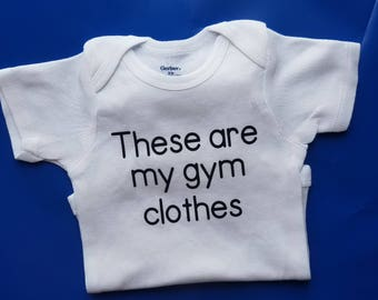 These Are My Gym Clothes, Funny Baby, Workout Baby, Gender Neutral Baby Clothes, Weight Lifting Baby, Cross Fit Baby, Physical Trainer Baby
