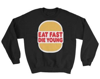 Eat Fast Die Young Sweatshirt