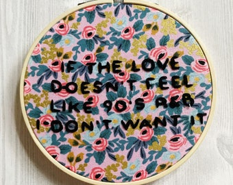 If The Love Doesn't Feel Like 90's R&B I Don't Want It - Handmade Embroidery - Rifle Paper Co Fabric