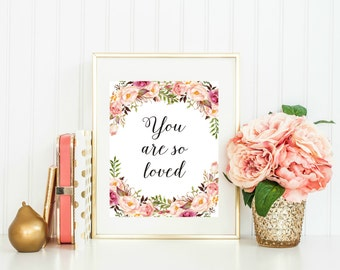 You Are So Loved Printable, Love Wall Art, Love Printable, So Loved Print, You Are Loved Print, Nursery Floral Decor, Love Print Floral