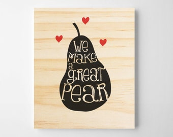Love Wall Art. Wooden Quote Sign. We Make A Great Pear Wall Art. Wooden Wall Decor. Wooden Wedding Sign. Kitchen Wall Art. Romantic Gift