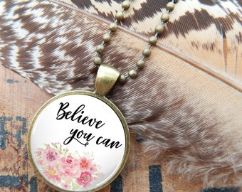 Believe You Can Pendant, Floral Glass Necklace, Inspirational Quote Glass Pendant Necklace, Typography Pendant